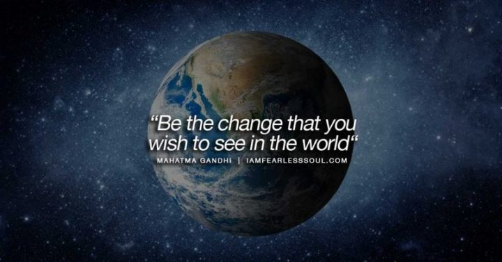 "51 Famous Quotes - ""Be the change that you wish to see in the world."" - Mahatma Gandhi"