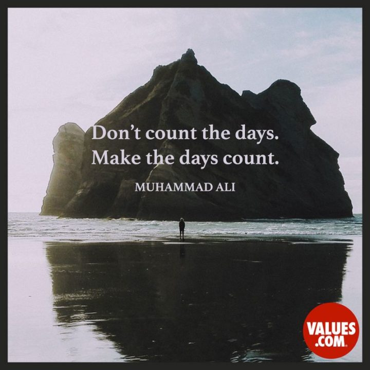 "51 Famous Quotes - ""Don't count the days, make the days count."" - Muhammad Ali"