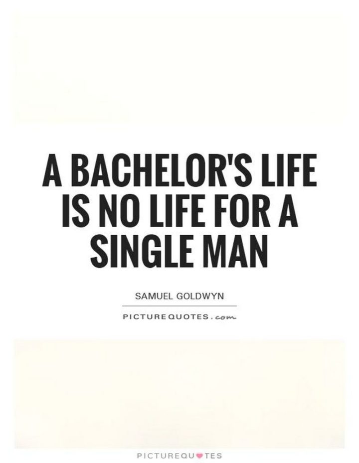"""47 Funny Relationship Quotes - """"A bachelor's life is no life for a single man."""" - Samuel Goldwyn"""