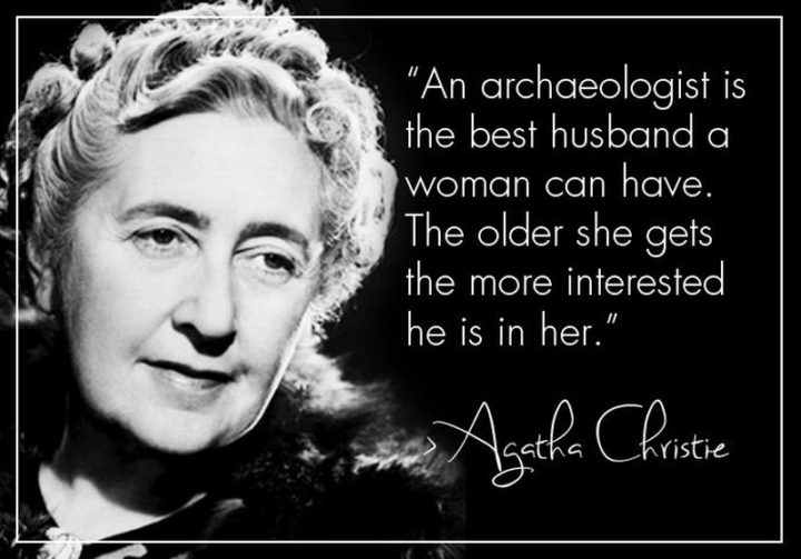 """47 Funny Relationship Quotes - """"An archaeologist is the best husband any woman can have; the older she gets, the more interested he is in her."""" - Agatha Christie"""