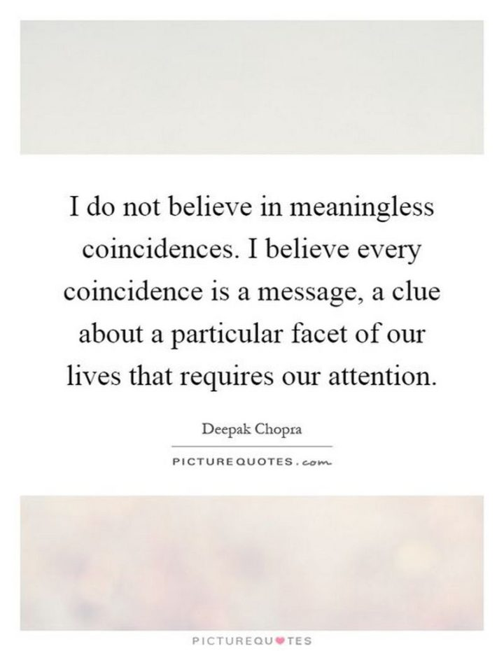 """47 Funny Relationship Quotes - """"I do not believe in meaningless coincidences. I believe every coincidence is a message, a clue about a particular facet of our lives that requires our attention."""" - Unknown"""