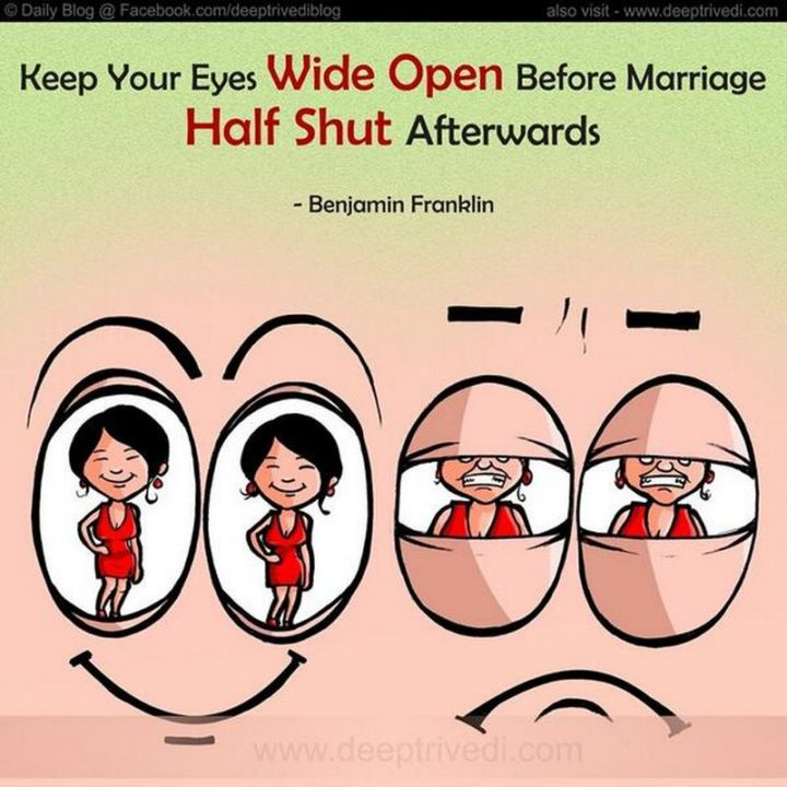 """47 Funny Relationship Quotes - """"Keep your eyes wide open before marriage, half shut afterward."""" - Benjamin Franklin"""