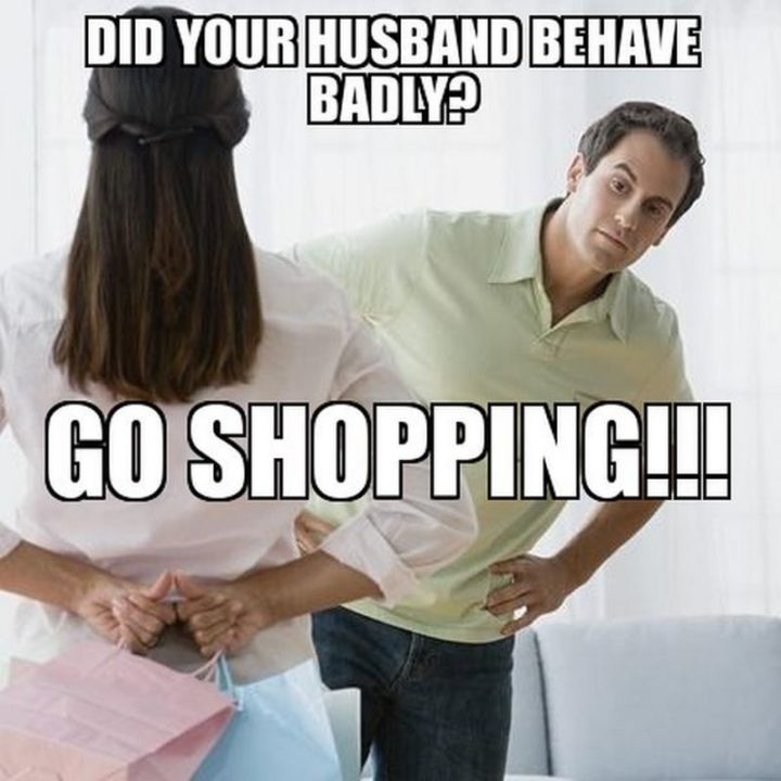 """""""Did your husband behave badly? Go shopping!!!"""""""