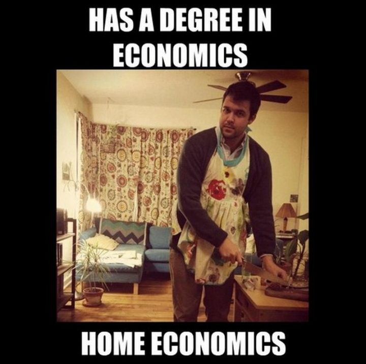 """Has a degree in economics. Home economics."""