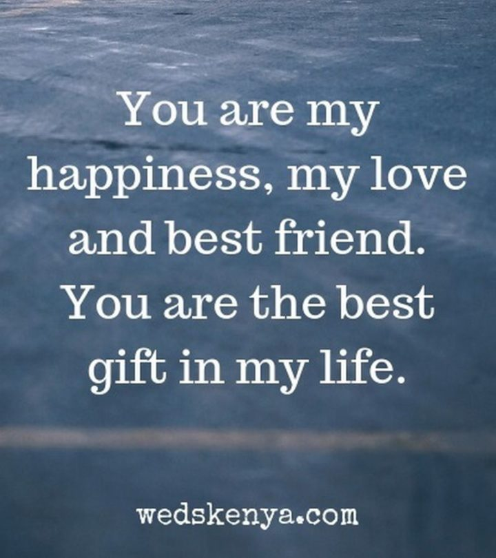 """37 Husband Quotes - """"You are my happiness, my love, and best friend. You are the best gift in my life."""" - Unknown"""