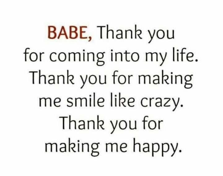 """""""Babe, thank you for coming into my life. Thank you for making me smile like crazy. Thank you for making me happy."""" - Unknown"""