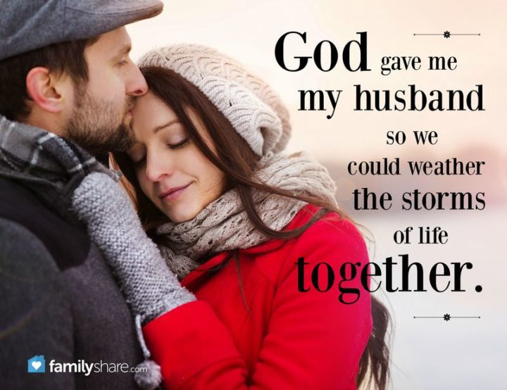 """""""God gave me my husband so we could weather the storms of life together."""" - Unknown"""