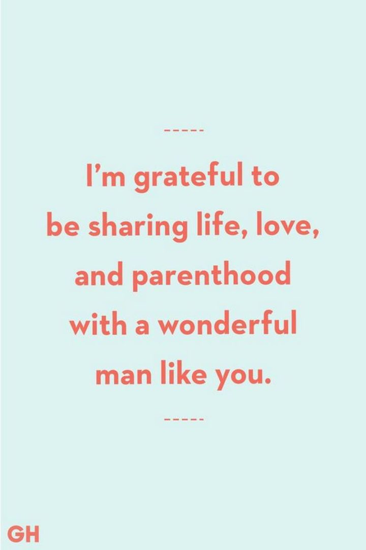 """""""I'm grateful to be sharing life, love, and parenthood with a wonderful man like you."""" - Unknown"""