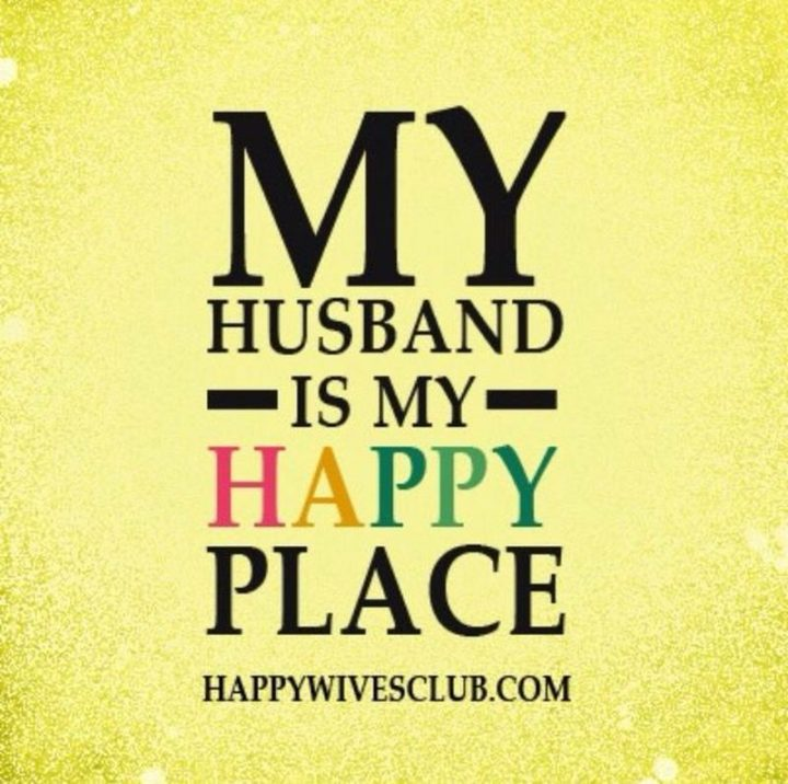 """""""My husband is my happy place."""" - Unknown"""