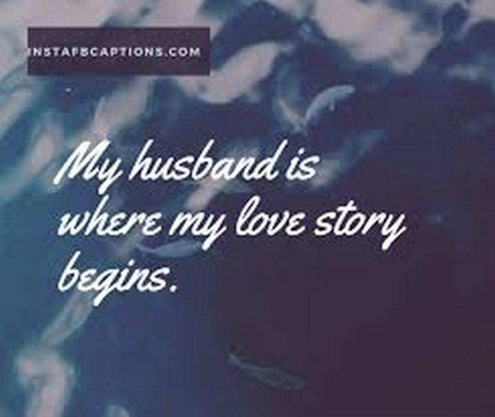"""""""My husband is where my love story begins."""" - Unknown"""