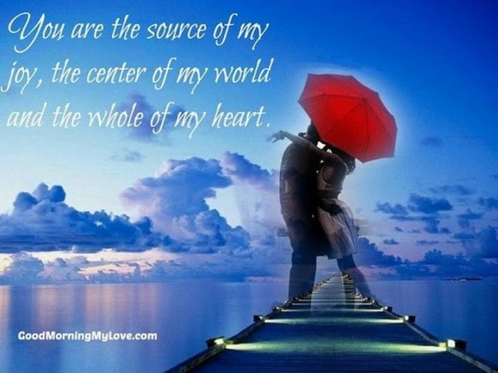 """""""You are the source of my joy, the center of my world, and the whole of my heart."""" - Unknown"""