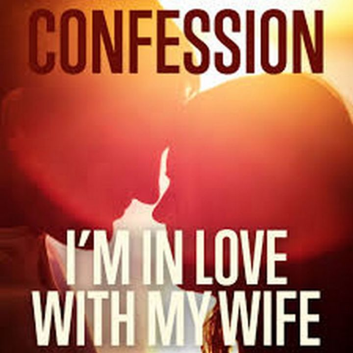 """""""Confession: I'm in love with my wife."""""""