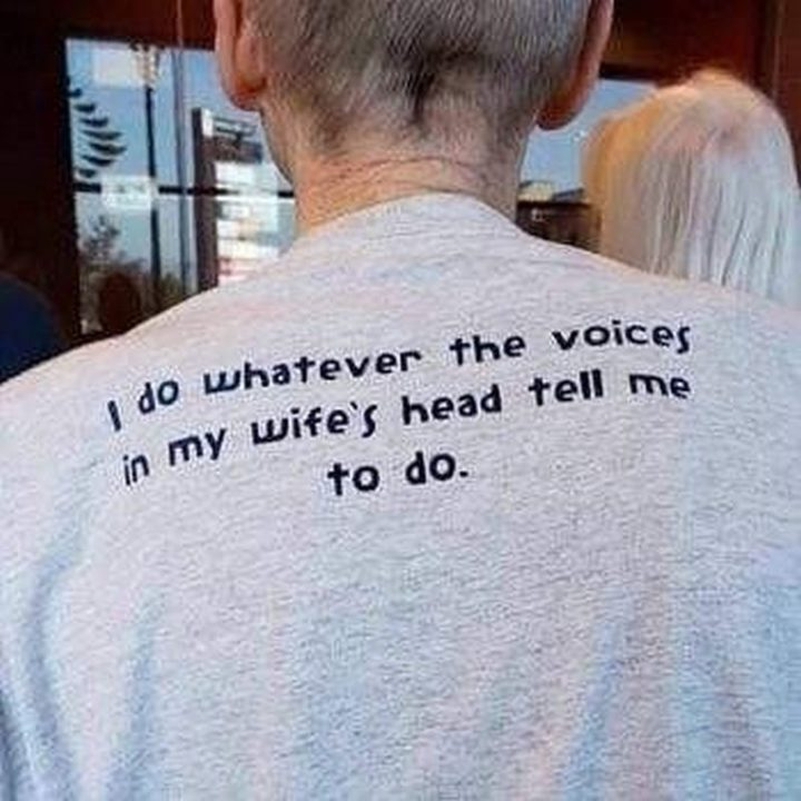 """""""I do whatever the voices in my wife's head tell me to do."""""""
