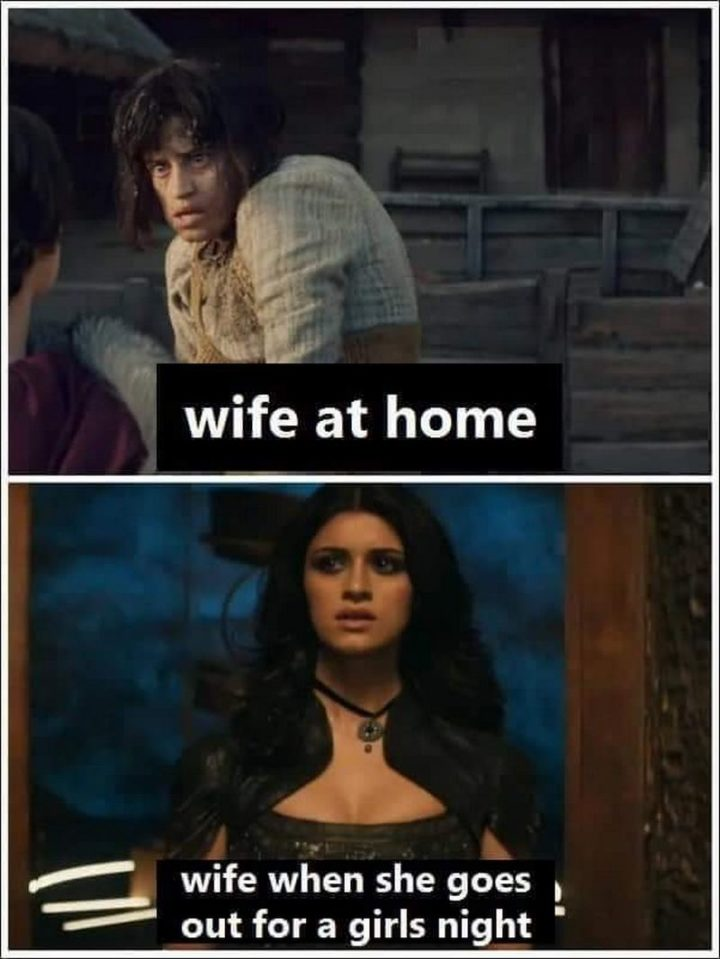 """""""Wife at home VS Wife when she goes out for a girl's night."""""""