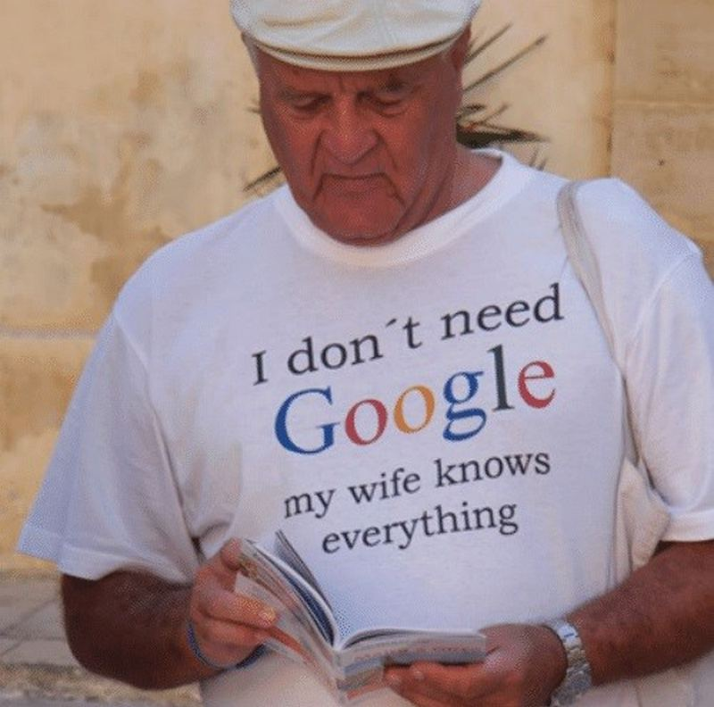 """""""I don't need Google. My wife knows everything."""""""