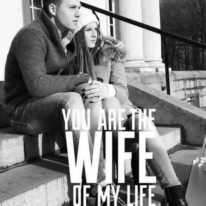 """""""You are the wife of my life."""""""