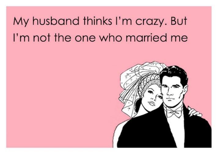 """""""My husband thinks I""""m crazy. But I'm not the one who married me."""""""