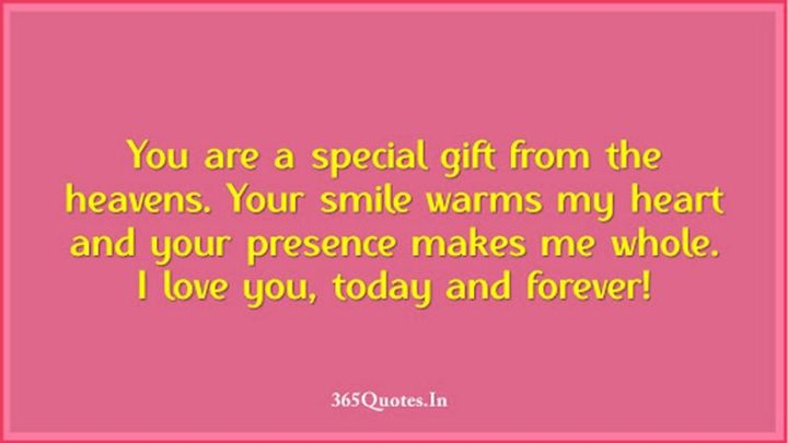 """41 Wife Quotes - """"You are a special gift from the heavens. Your smile warms my heart and your presence makes me whole. I love you, today and forever!"""" - Unknown"""