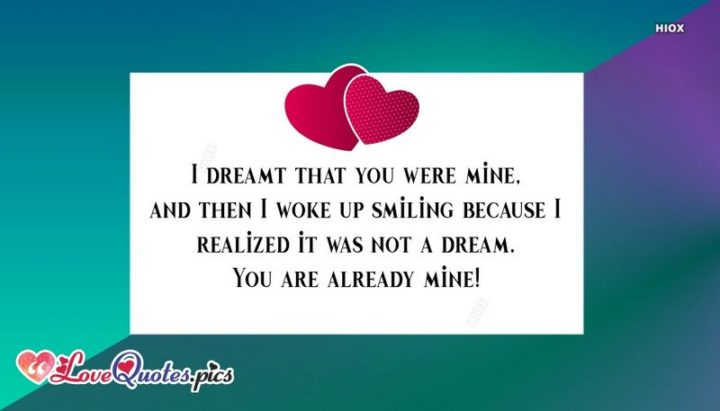 """41 Wife Quotes - """"I dreamt that you were mine, and then I woke up smiling because I realized it was not a dream. You are already mine!"""" - Unknown"""