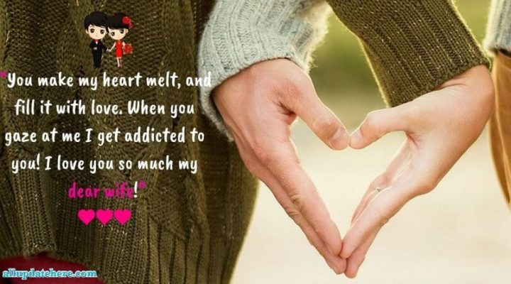 """41 Wife Quotes - """"You make my heart melt, and fill it with love. When you gaze at me I get addicted to you! I love you so much, my dear wife!"""" - Unknown"""