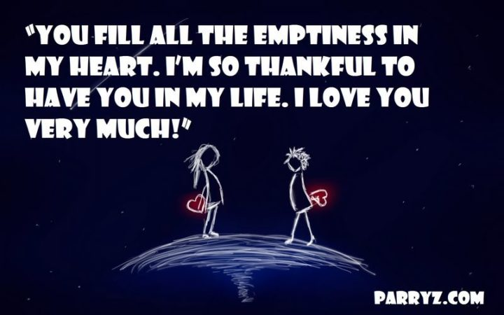 """""""You fill all the emptiness in my heart. I'm so thankful to have you in my life. I love you very much!"""" - Unknown"""