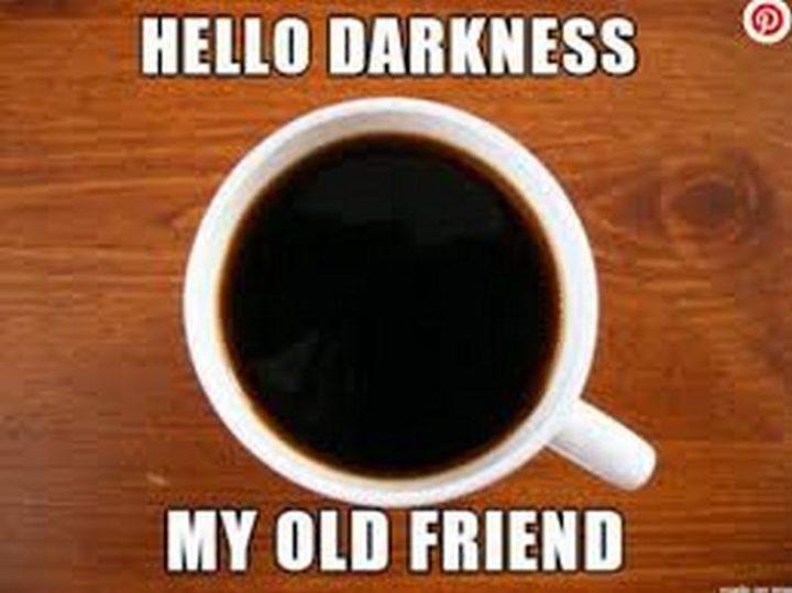 """""""Hello darkness my old friend."""""""