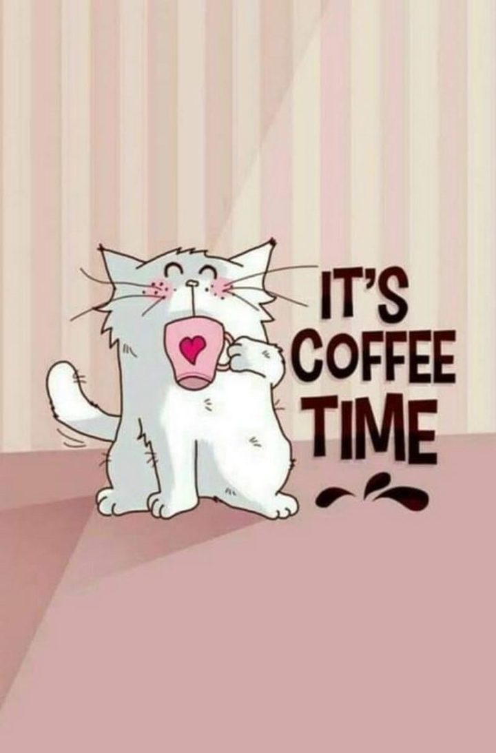 """""""It's coffee time."""""""