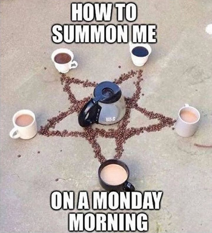 """""""How to summon me on a Monday morning."""""""