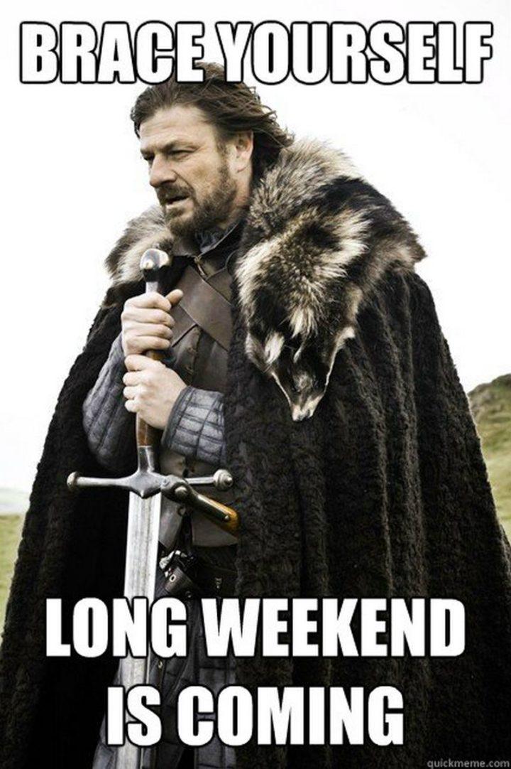 """Brace yourself. Long weekend is coming."""