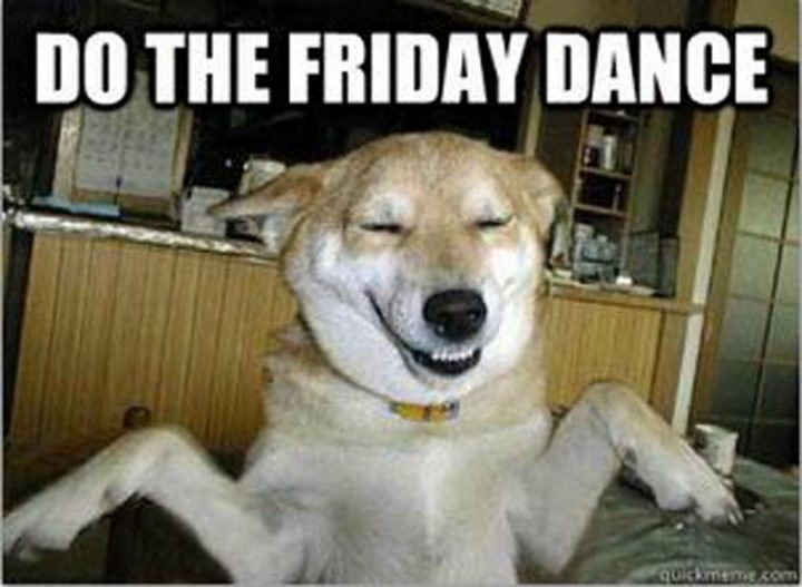 """Do the Friday dance."""