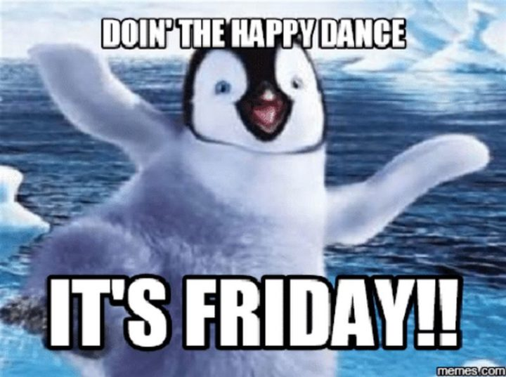 """""""Doing the happy dance. It's Friday!!"""""""
