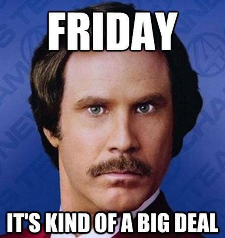 """""""Friday. It's kind of a big deal."""""""