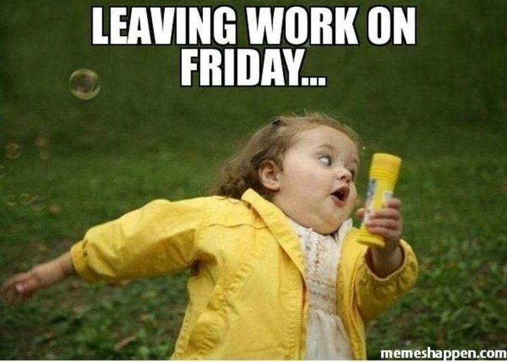 """""""Leaving work on Friday..."""""""
