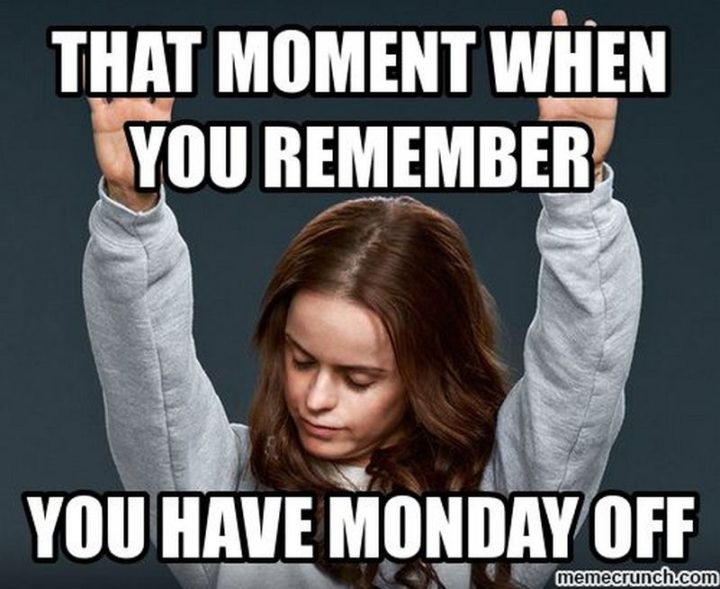 """""""That moment when you remember you have Monday off."""""""