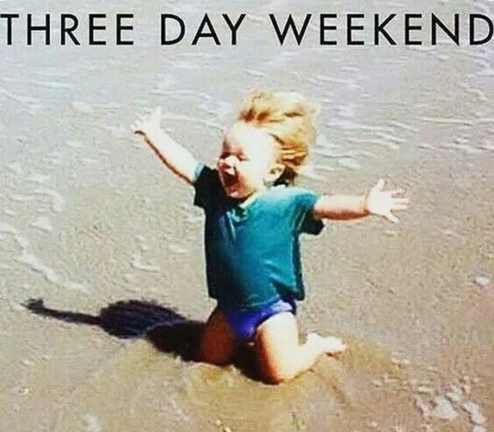 """Three day weekend."""