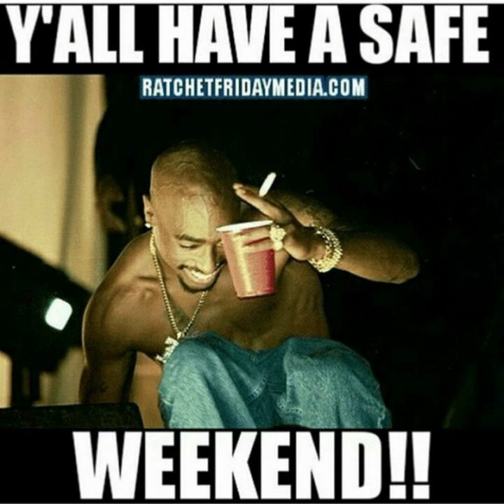 """""""Y'all have a safe weekend!!"""""""