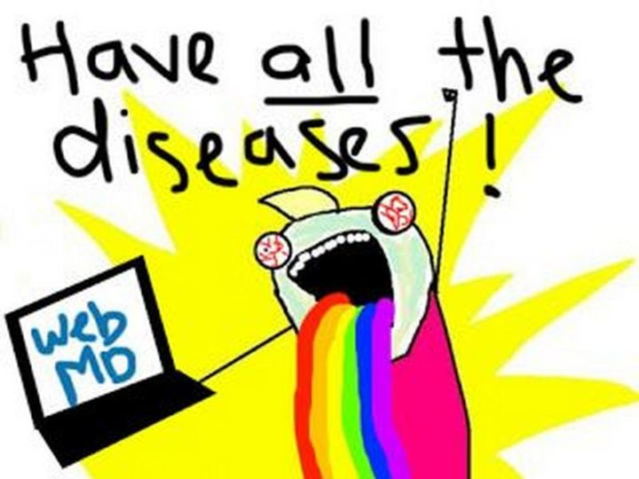 """67 Hypochondriac Memes - """"Have all the diseases according to WebMD."""""""