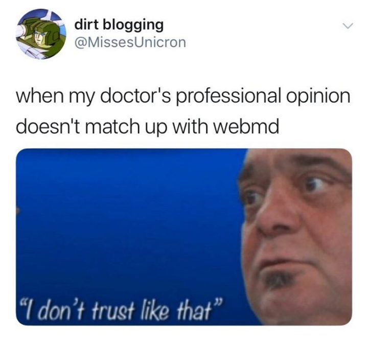 """67 Hypochondriac Memes - """"When my doctor's professional opinion doesn't match up with WebMD: I don't trust like that."""""""