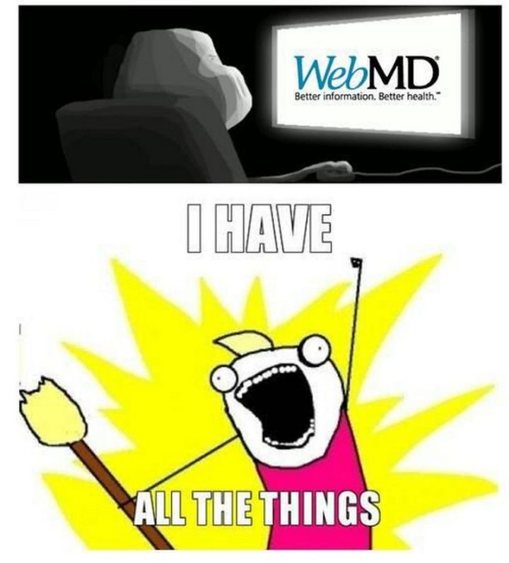 """""""WebMD. Better information. Better health. I have all the things."""""""