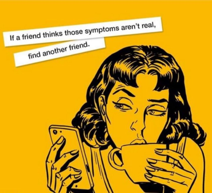 """""""If a friend thinks those symptoms aren't real, find another friend."""""""