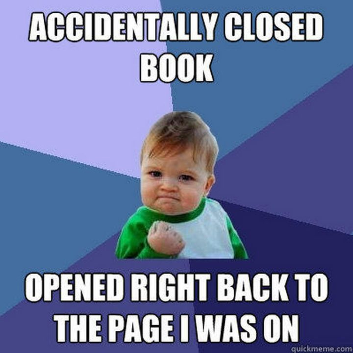 """73 Funny Reading Memes - """"Accidentally closed book. Opened right back to the page I was on."""""""