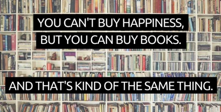 """73 Funny Reading Memes - """"You can't buy happiness, but you can buy books. And that's kind of the same thing."""""""