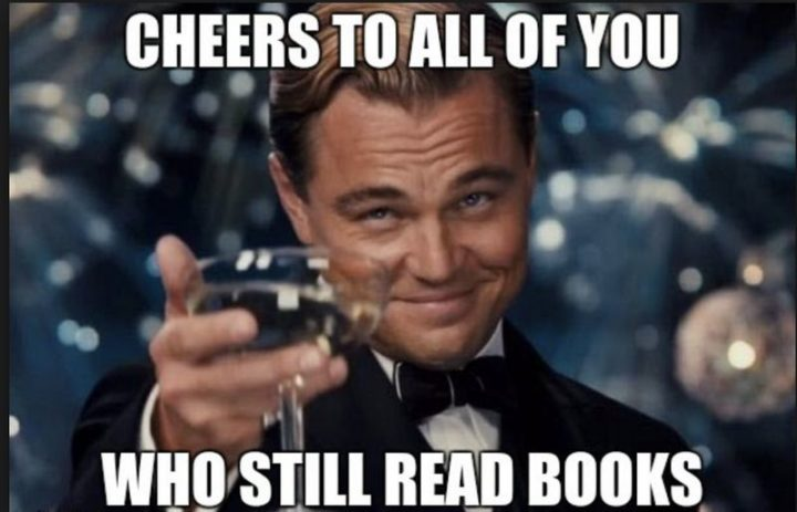 """""""Cheers to all of you who still read books."""""""