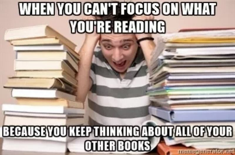 """""""When you can't focus on what you're reading because you keep thinking about all of your other books."""""""