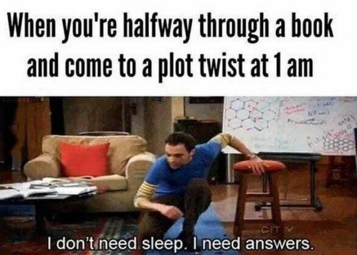 """""""When you're halfway through a book and come to a plot twist at 1 am: I don't need sleep. I need answers."""""""