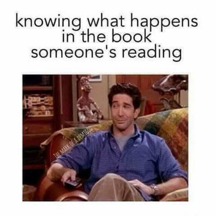 """""""Knowing what happens in the book someone's reading."""""""