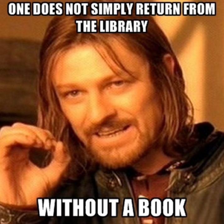 """""""One does not simply return from the library without a book."""""""