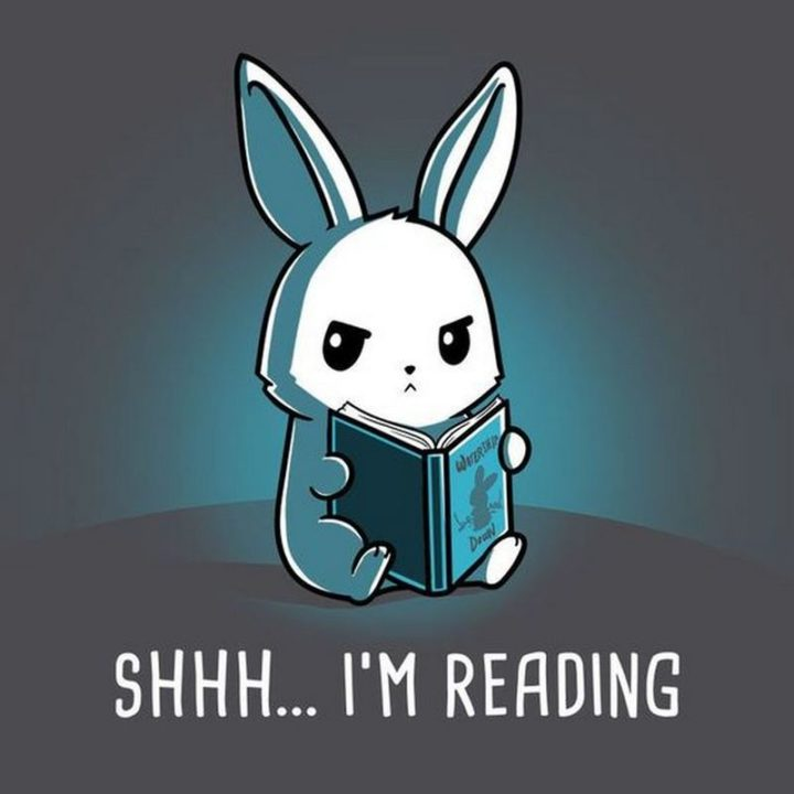 """Shhh...I'm reading."""