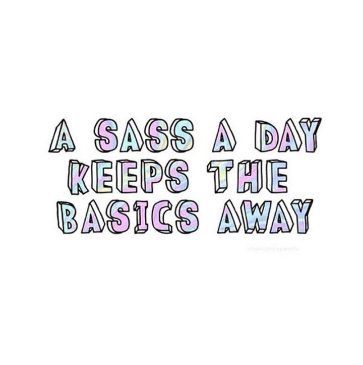 """A sass a day keeps the basics away."""