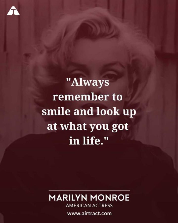 """""""Always remember to smile and look up at what you got in life."""" - Marilyn Monroe"""